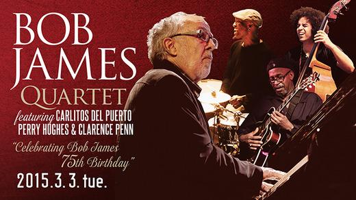 "BOB JAMES QUARTET                         featuring CARLITOS DEL PUERTO, PERRY HUGHES & CLARENCE PENN  ""CELEBRATING BOB JAMES 75TH BIRTHDAY"""