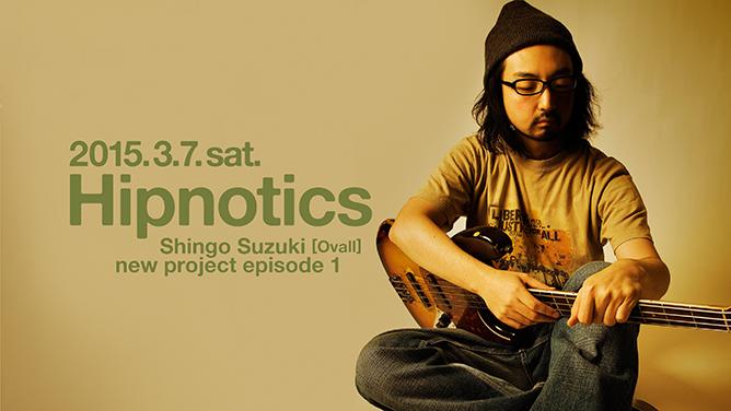 Hipnotics Shingo Suzuki [Ovall] new project episode 1