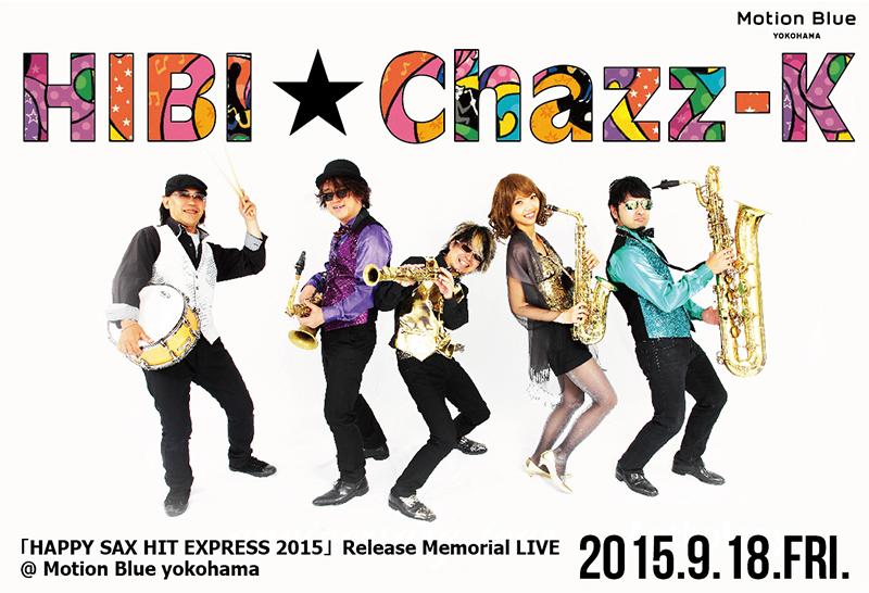 HIBI★Chazz-K 「HAPPY SAX HIT EXPRESS 2015」Release Memorial LIVE @ Motion Blue yokohama