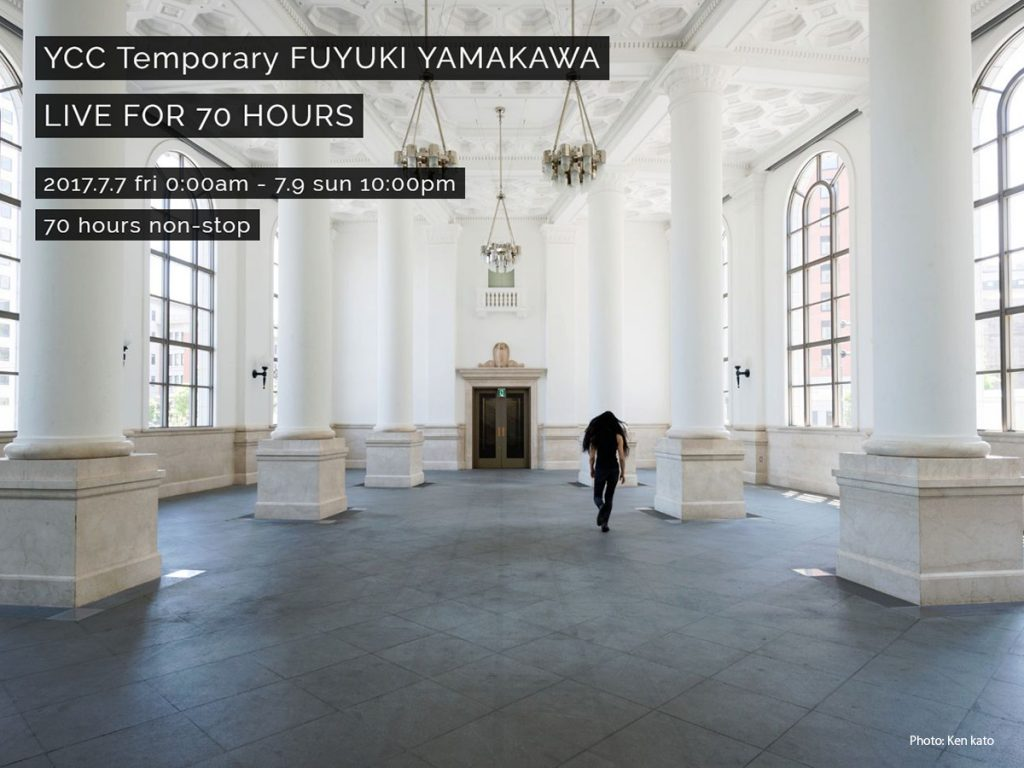 YCC Temporary 山川冬樹 LIVE FOR 70 HOURS